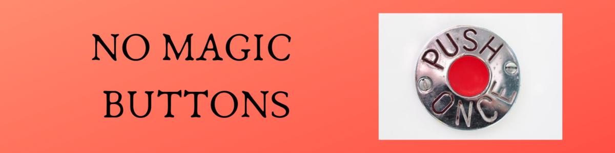 no magic buttons